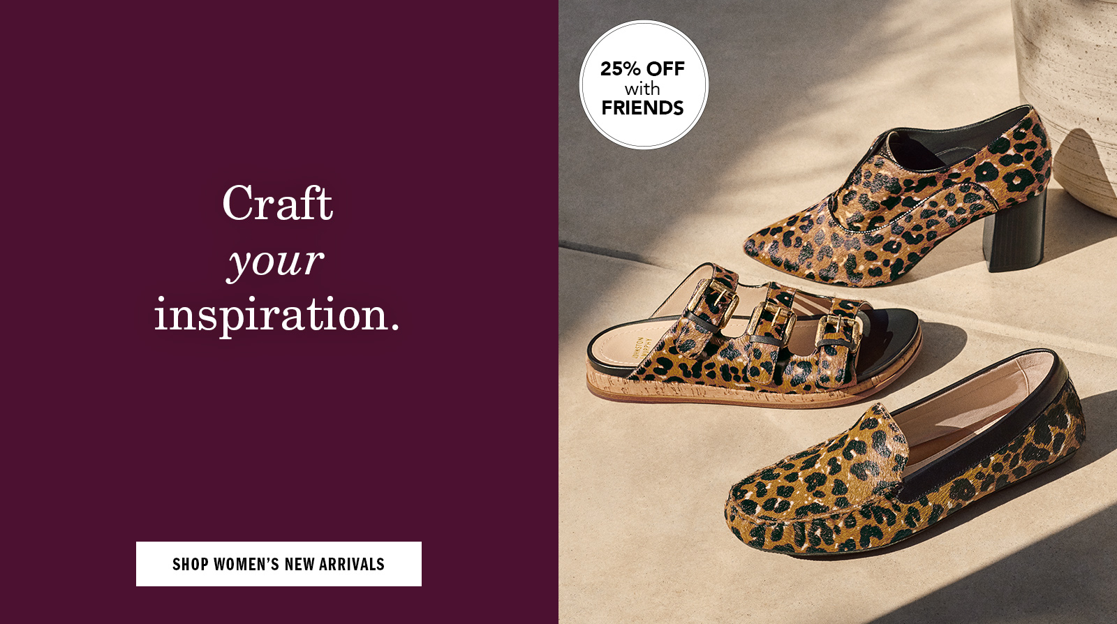 Craft your inspiration. - Shop Women's Shoes